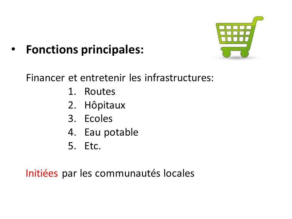 Fonctions principales: Financer et entretenir les infrastructures: 1.Routes 2.Hôpitaux 3.Ecoles 4.Eau potable 5.Etc. Initiées par les communautés loca