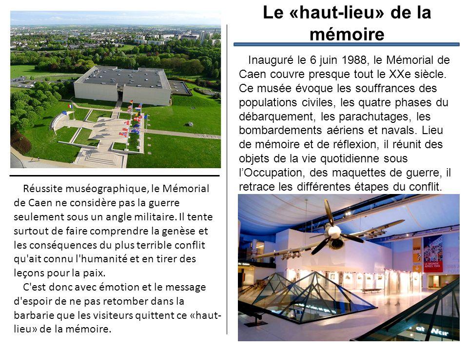 Le «haut-lieu» de la mémoire Réussite muséographique, le Mémorial de Caen ne considère pas la guerre seulement sous un angle militaire. Il tente surto