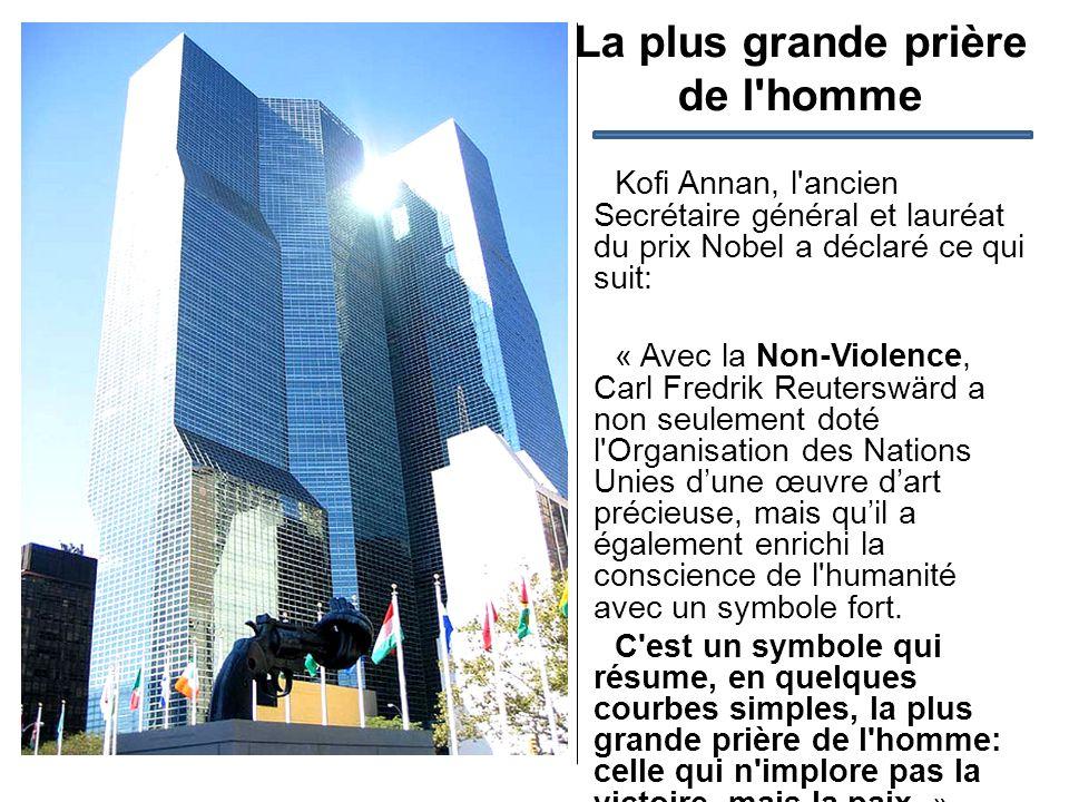La plus grande prière de l'homme Kofi Annan, l'ancien Secrétaire général et lauréat du prix Nobel a déclaré ce qui suit: « Avec la Non-Violence, Carl