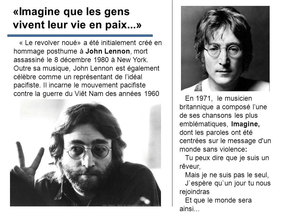 «Imagine que les gens vivent leur vie en paix...» « Le revolver noué» a été initialement créé en hommage posthume à John Lennon, mort assassiné le 8 décembre 1980 à New York.