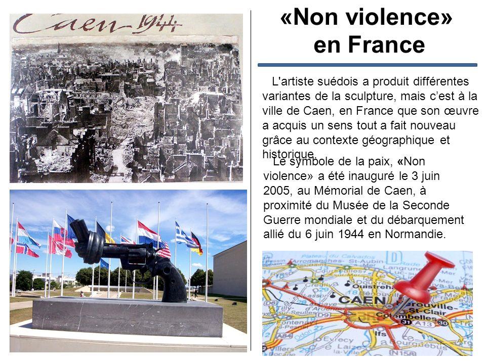 «Non violence» en France L artiste suédois a produit différentes variantes de la sculpture, mais cest à la ville de Caen, en France que son œuvre a acquis un sens tout a fait nouveau grâce au contexte géographique et historique.