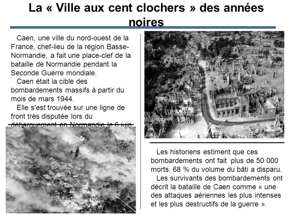 La « Ville aux cent clochers » des années noires Caen, une ville du nord-ouest de la France, chef-lieu de la région Basse- Normandie, a fait une place