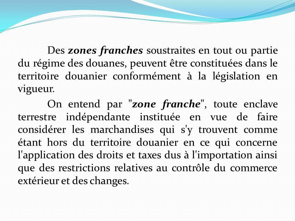 Des zones franches soustraites en tout ou partie du régime des douanes, peuvent être constituées dans le territoire douanier conformément à la législation en vigueur.
