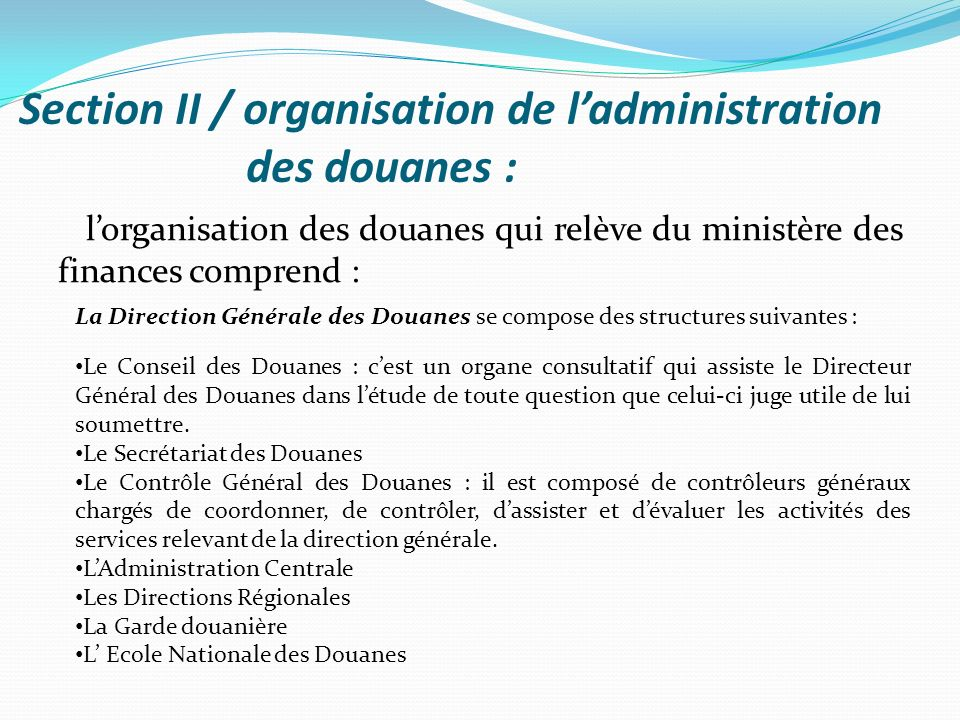 Organisation : Ladministration des douanes est organisée en service centraux et régionaux des douanes.