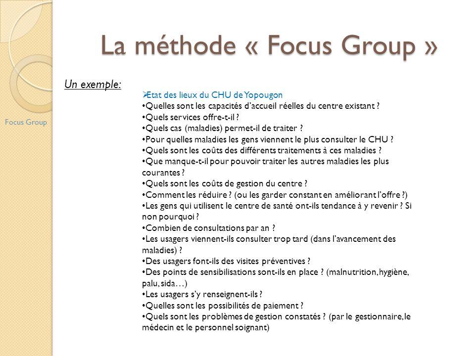 La méthode « Focus Group » Focus Group Etat des lieux du CHU de Yopougon Quelles sont les capacités daccueil réelles du centre existant ? Quels servic