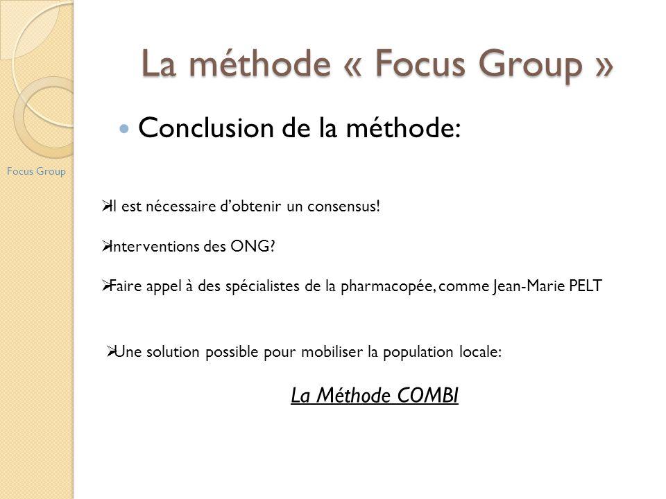 La méthode « Focus Group » Focus Group Il est nécessaire dobtenir un consensus! Interventions des ONG? Faire appel à des spécialistes de la pharmacopé
