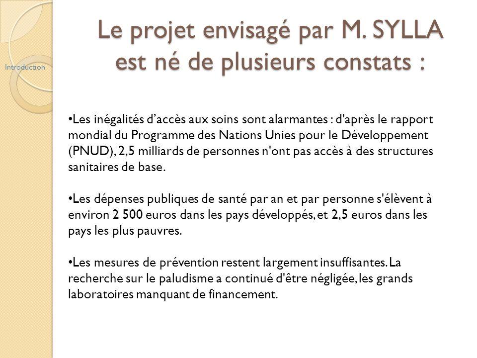 Le projet envisagé par M. SYLLA est né de plusieurs constats : Introduction Les inégalités daccès aux soins sont alarmantes : d'après le rapport mondi