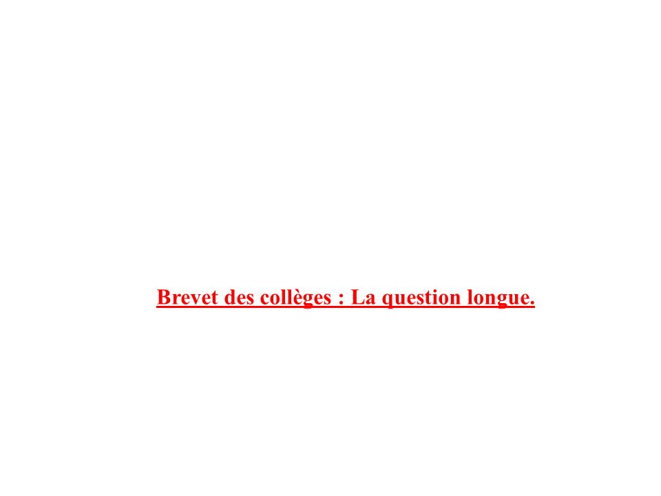 Brevet des collèges : La question longue.