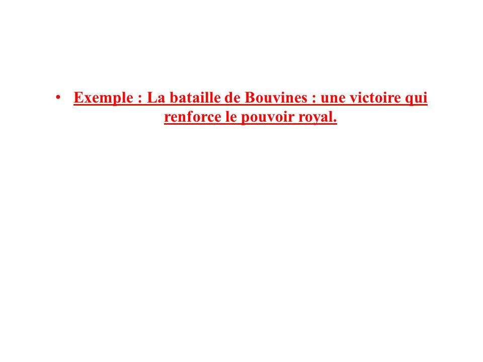 Exemple : La bataille de Bouvines : une victoire qui renforce le pouvoir royal.