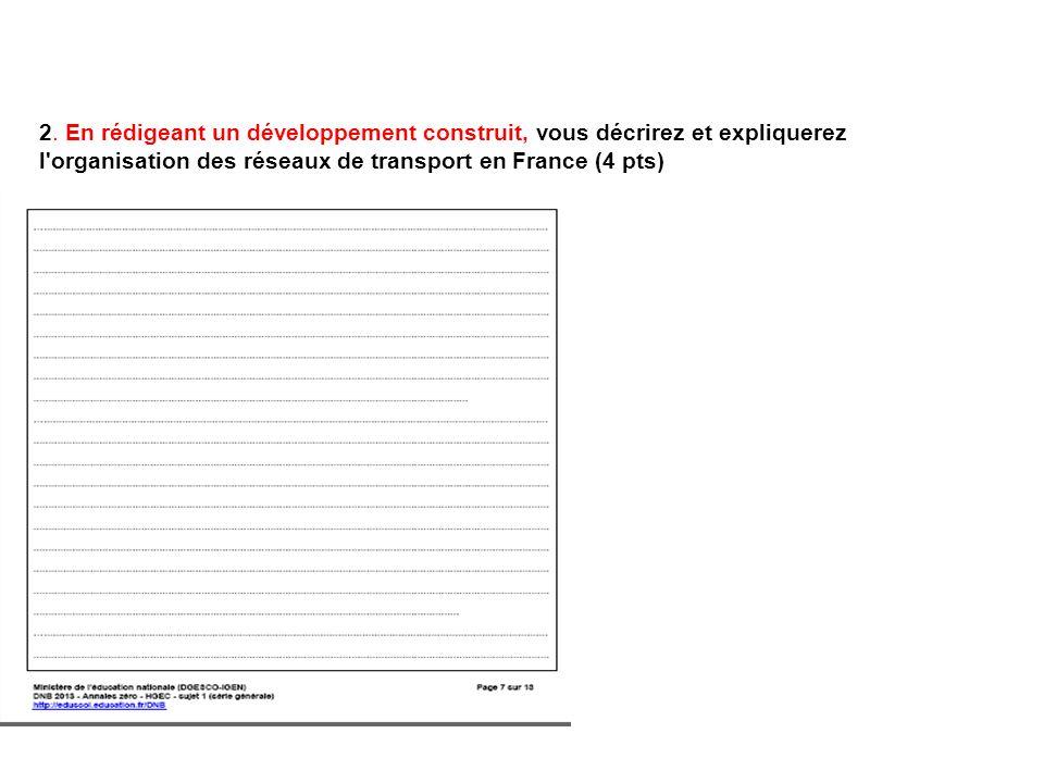 2. En rédigeant un développement construit, vous décrirez et expliquerez l'organisation des réseaux de transport en France (4 pts)