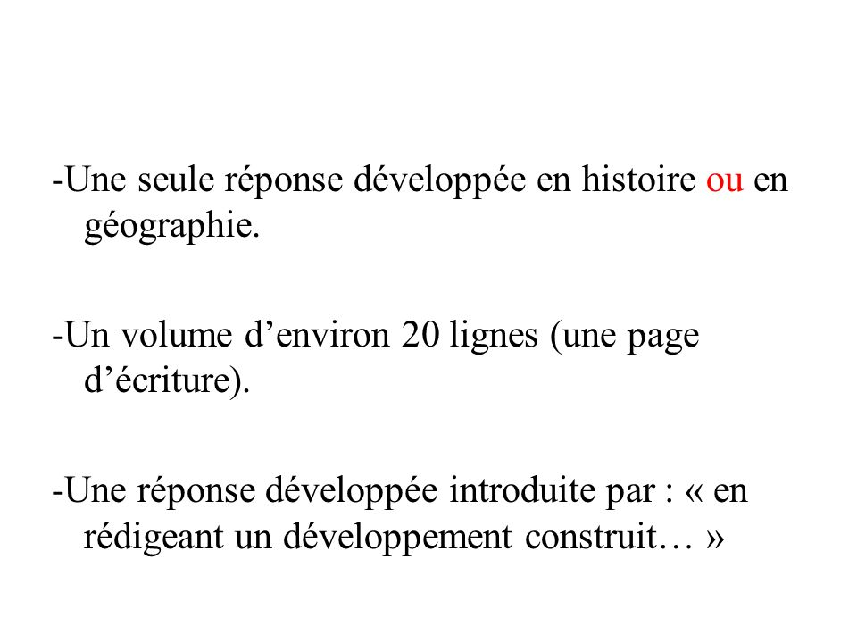 -Une seule réponse développée en histoire ou en géographie.