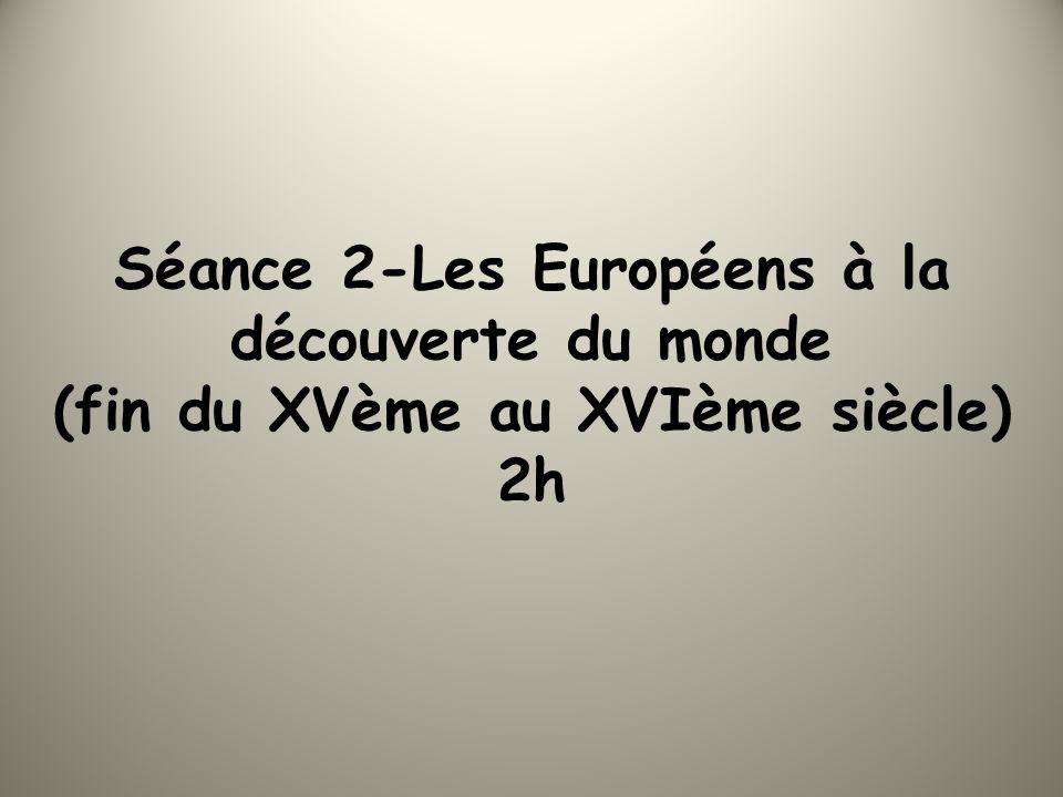 Séance 2-Les Européens à la découverte du monde (fin du XVème au XVIème siècle) 2h