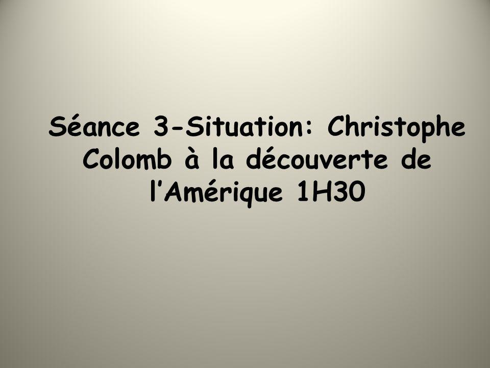 Séance 3-Situation: Christophe Colomb à la découverte de lAmérique 1H30