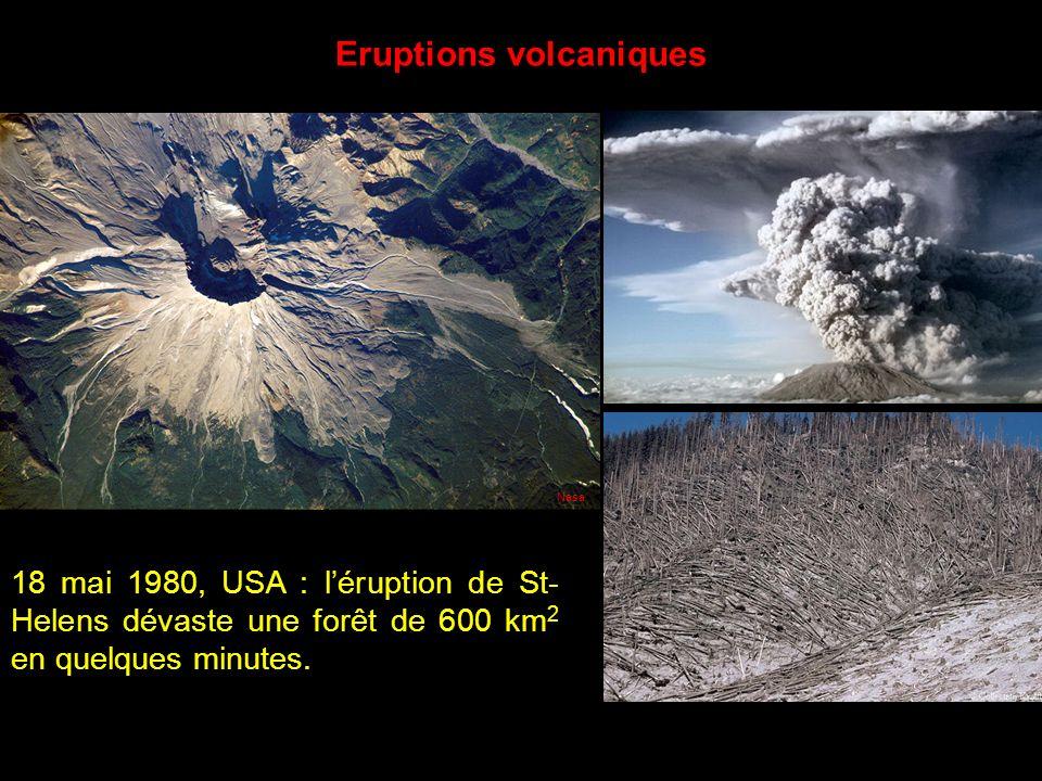18 mai 1980, USA : léruption de St- Helens dévaste une forêt de 600 km 2 en quelques minutes.