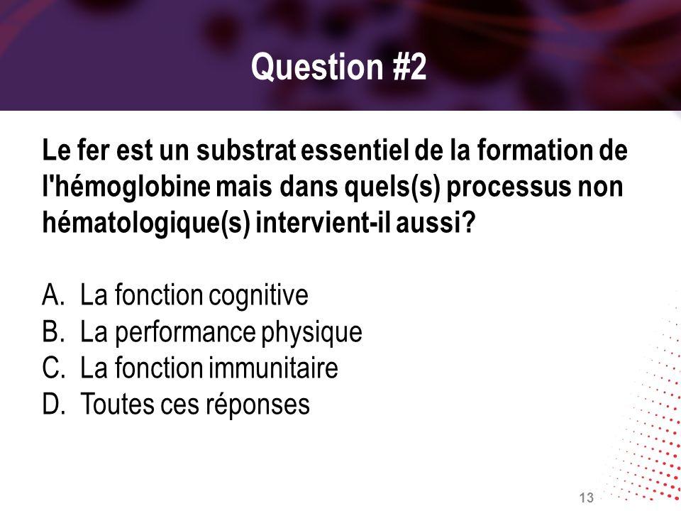 Question #2 Le fer est un substrat essentiel de la formation de l'hémoglobine mais dans quels(s) processus non hématologique(s) intervient-il aussi? A