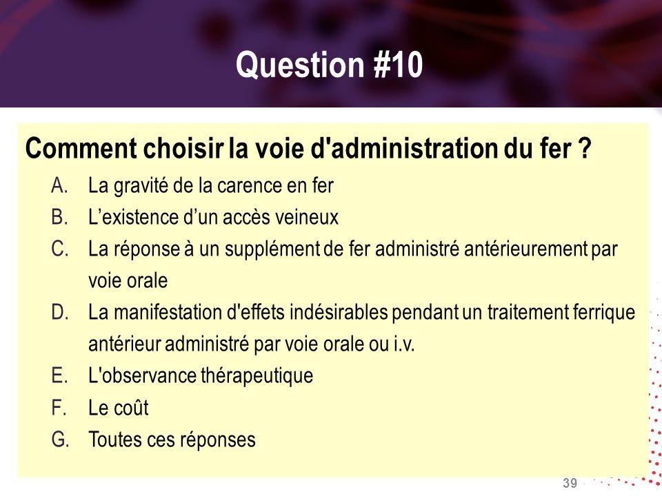 Question #10 Comment choisir la voie d'administration du fer ? A.La gravité de la carence en fer B.Lexistence dun accès veineux C.La réponse à un supp
