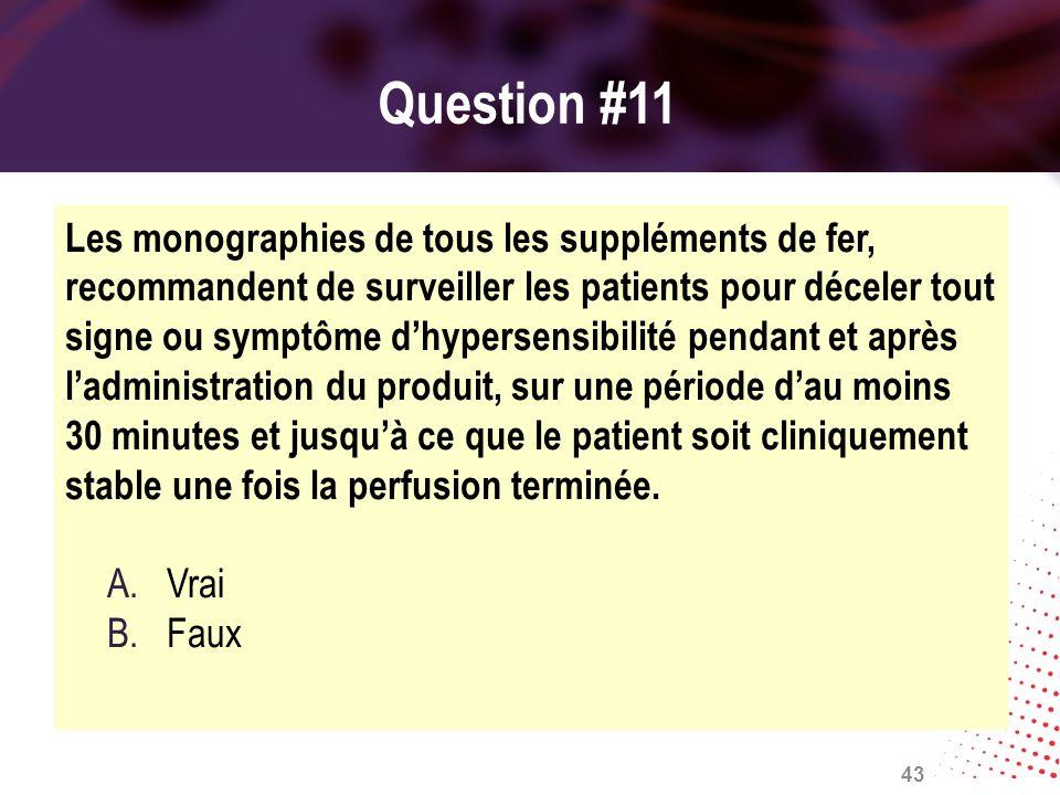 Question #11 Les monographies de tous les suppléments de fer, recommandent de surveiller les patients pour déceler tout signe ou symptôme dhypersensib