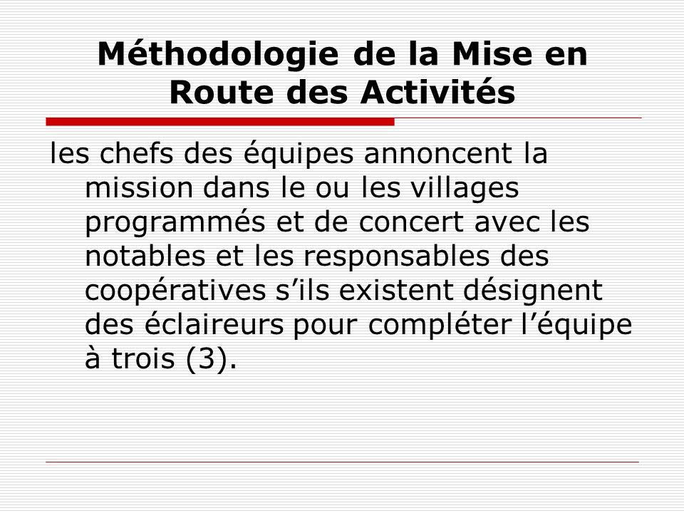 Méthodologie de la Mise en Route des Activités les chefs des équipes annoncent la mission dans le ou les villages programmés et de concert avec les no
