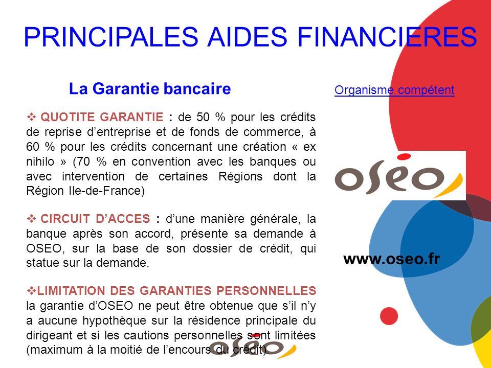 La Garantie bancaire Organisme compétent QUOTITE GARANTIE : de 50 % pour les crédits de reprise dentreprise et de fonds de commerce, à 60 % pour les c