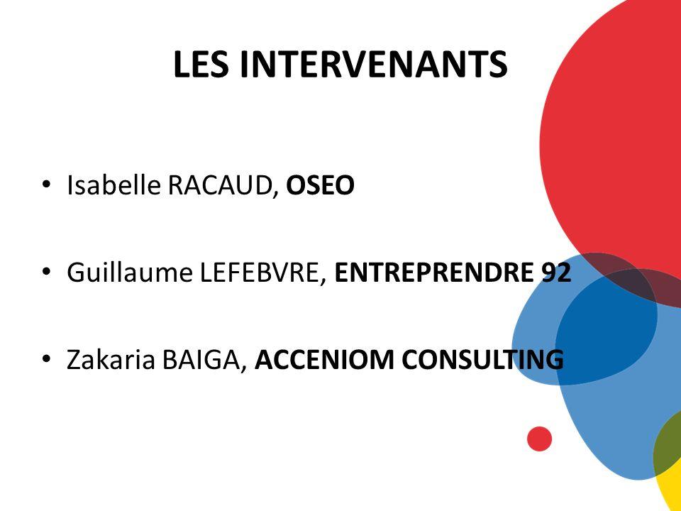 LES INTERVENANTS Isabelle RACAUD, OSEO Guillaume LEFEBVRE, ENTREPRENDRE 92 Zakaria BAIGA, ACCENIOM CONSULTING