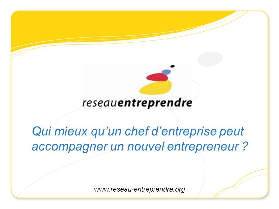 Qui mieux quun chef dentreprise peut accompagner un nouvel entrepreneur ? www.reseau-entreprendre.org