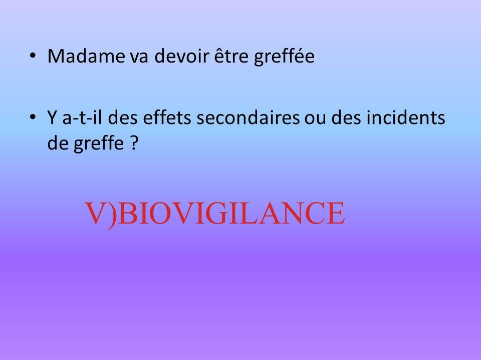 Madame va devoir être greffée Y a-t-il des effets secondaires ou des incidents de greffe ? V)BIOVIGILANCE