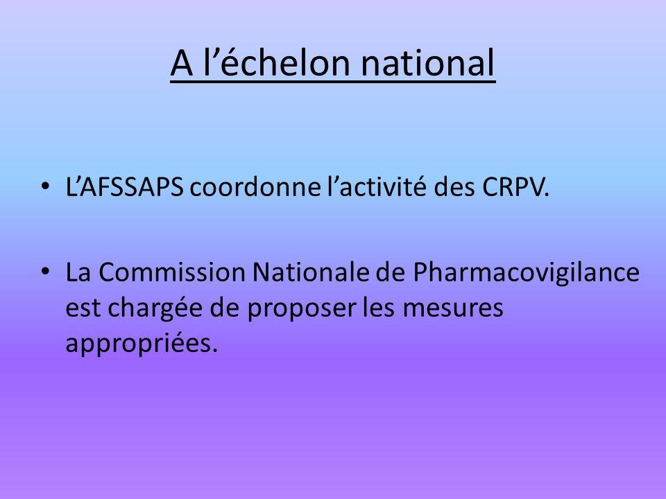 A léchelon national LAFSSAPS coordonne lactivité des CRPV. La Commission Nationale de Pharmacovigilance est chargée de proposer les mesures appropriée