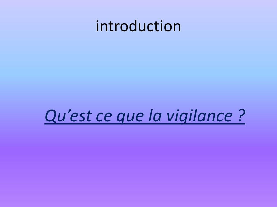 introduction Quest ce que la vigilance ?