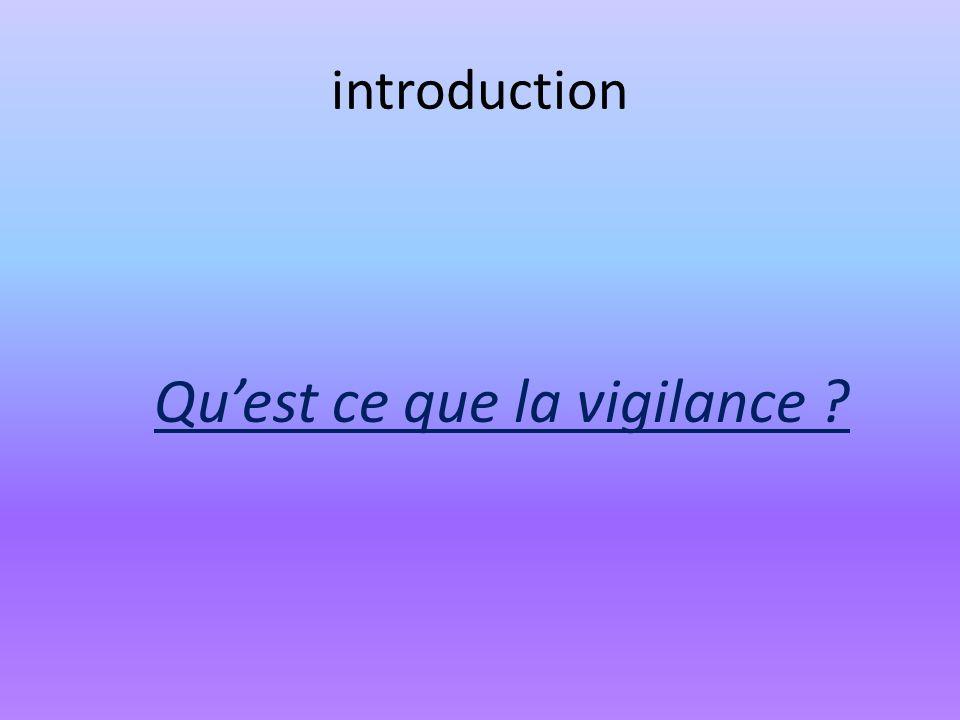 Définition Vigilance « Surveillance soutenue et attentive » (dictionnaire Larousse) Mais encore ….