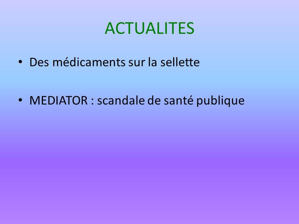 ACTUALITES Des médicaments sur la sellette MEDIATOR : scandale de santé publique