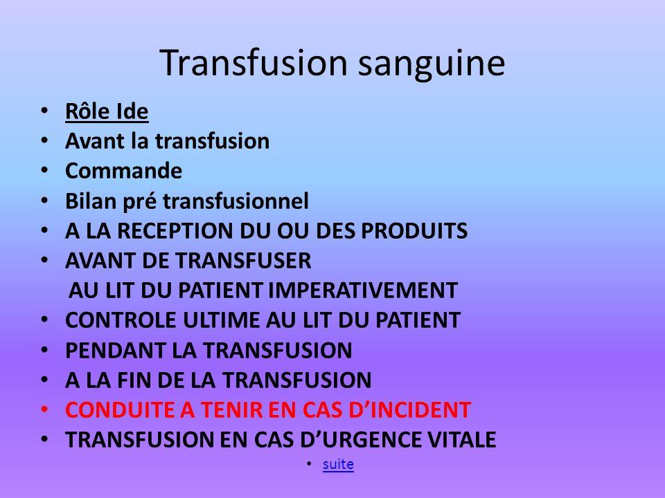 Transfusion sanguine Rôle Ide Avant la transfusion Commande Bilan pré transfusionnel A LA RECEPTION DU OU DES PRODUITS AVANT DE TRANSFUSER AU LIT DU P