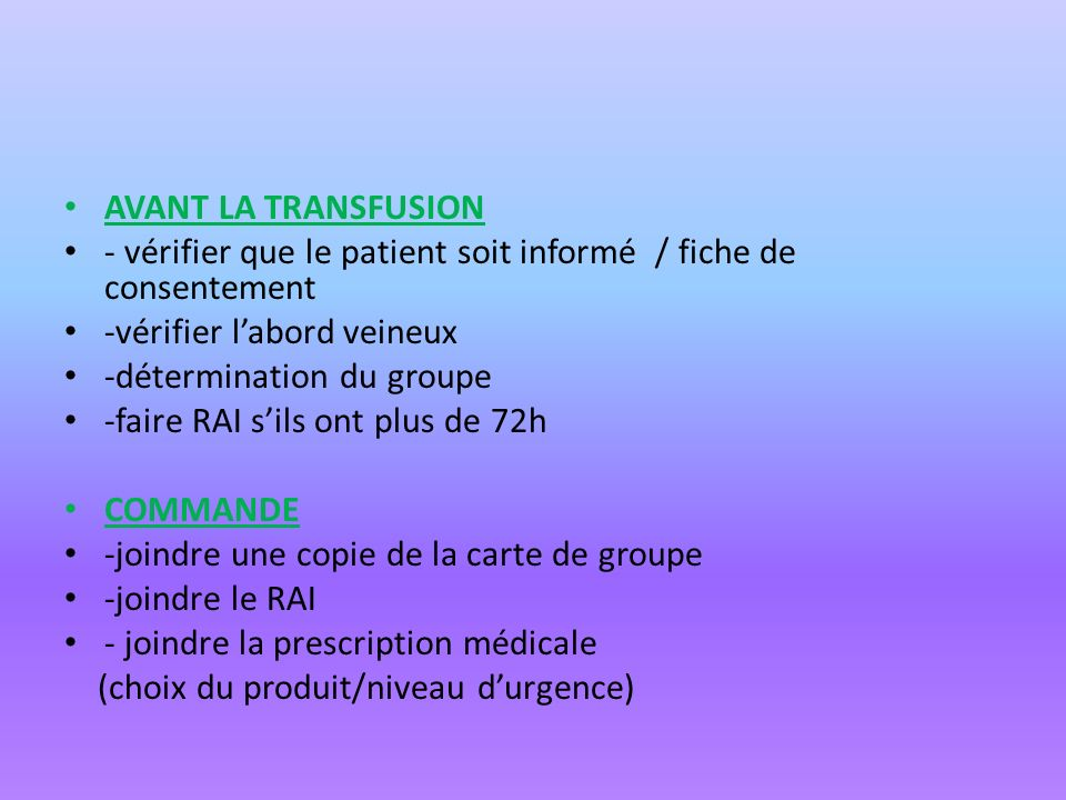 AVANT LA TRANSFUSION - vérifier que le patient soit informé / fiche de consentement -vérifier labord veineux -détermination du groupe -faire RAI sils