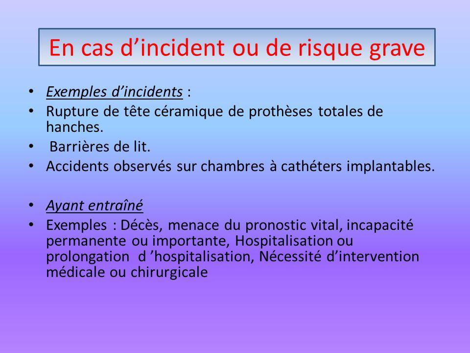 Exemples dincidents : Rupture de tête céramique de prothèses totales de hanches. Barrières de lit. Accidents observés sur chambres à cathéters implant