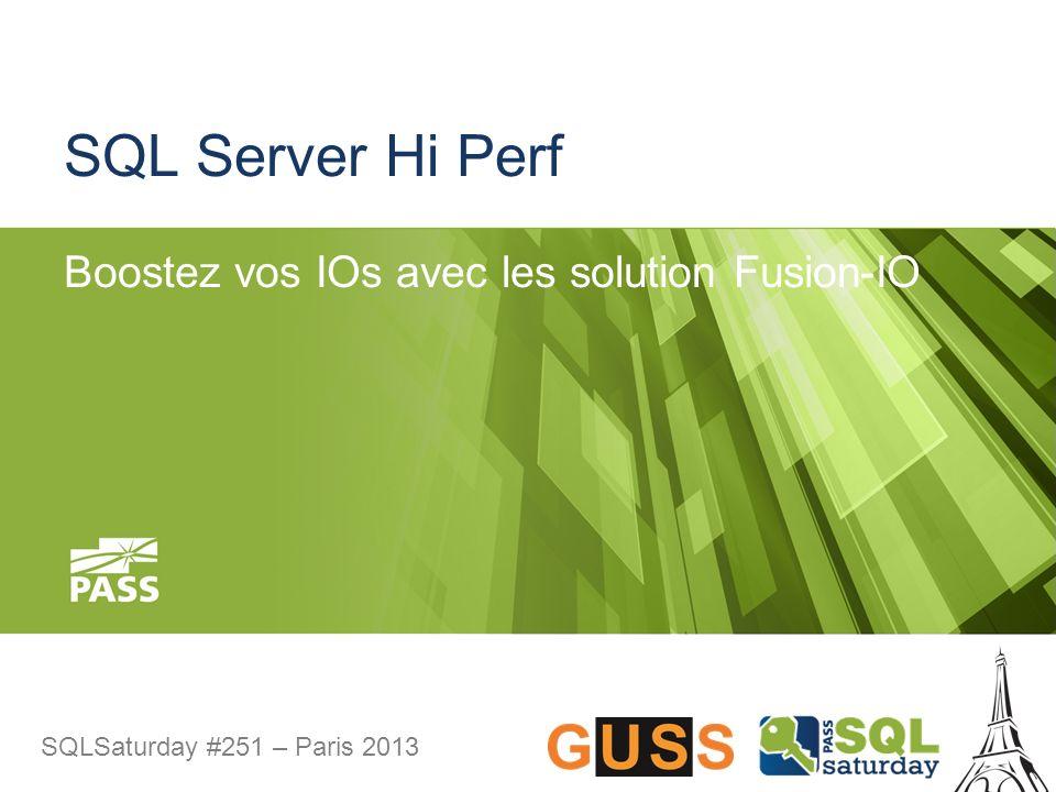 SQLSaturday #251 – Paris 2013 25x+ performance IOPS ++ Coût -- Consommation -- Choix du server BENEFITS ALL ION DEPLOYMENT ION AND SAN DEPLOYMENT Database or Application Entire Database Hot Data MS Cluster SAN Legacy Storage Solution: Partagée