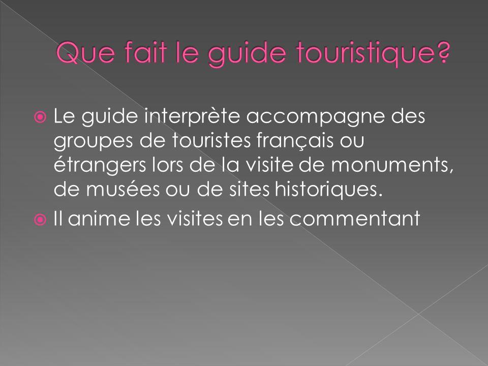 Le guide interprète accompagne des groupes de touristes français ou étrangers lors de la visite de monuments, de musées ou de sites historiques.