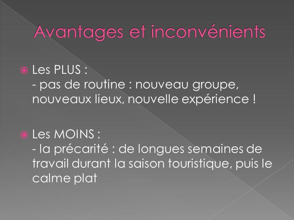 Les PLUS : - pas de routine : nouveau groupe, nouveaux lieux, nouvelle expérience .