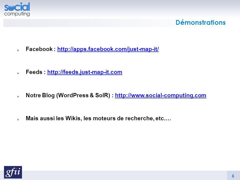 Démonstrations Facebook : http://apps.facebook.com/just-map-it/http://apps.facebook.com/just-map-it/ Feeds : http://feeds.just-map-it.comhttp://feeds.just-map-it.com Notre Blog (WordPress & SolR) : http://www.social-computing.comhttp://www.social-computing.com Mais aussi les Wikis, les moteurs de recherche, etc.… 6