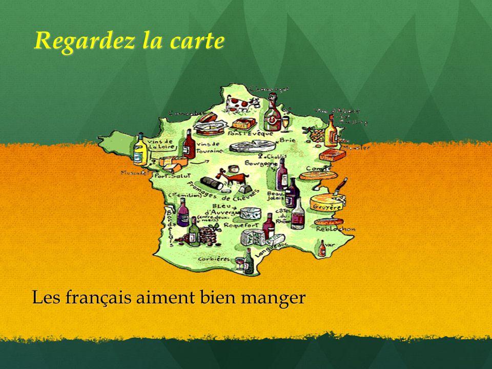 LES PRODUITS DE FRANCE Regardez la carte Les français aiment bien manger