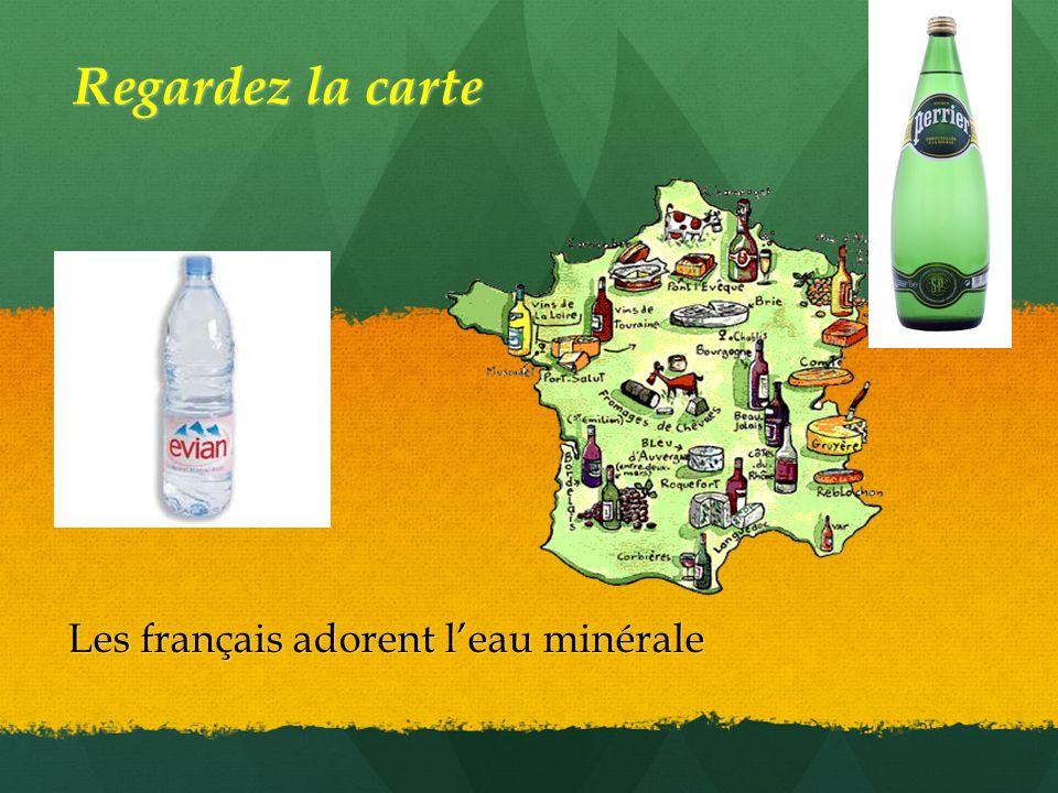 LES PRODUITS DE FRANCE Regardez la carte Les français adorent leau minérale