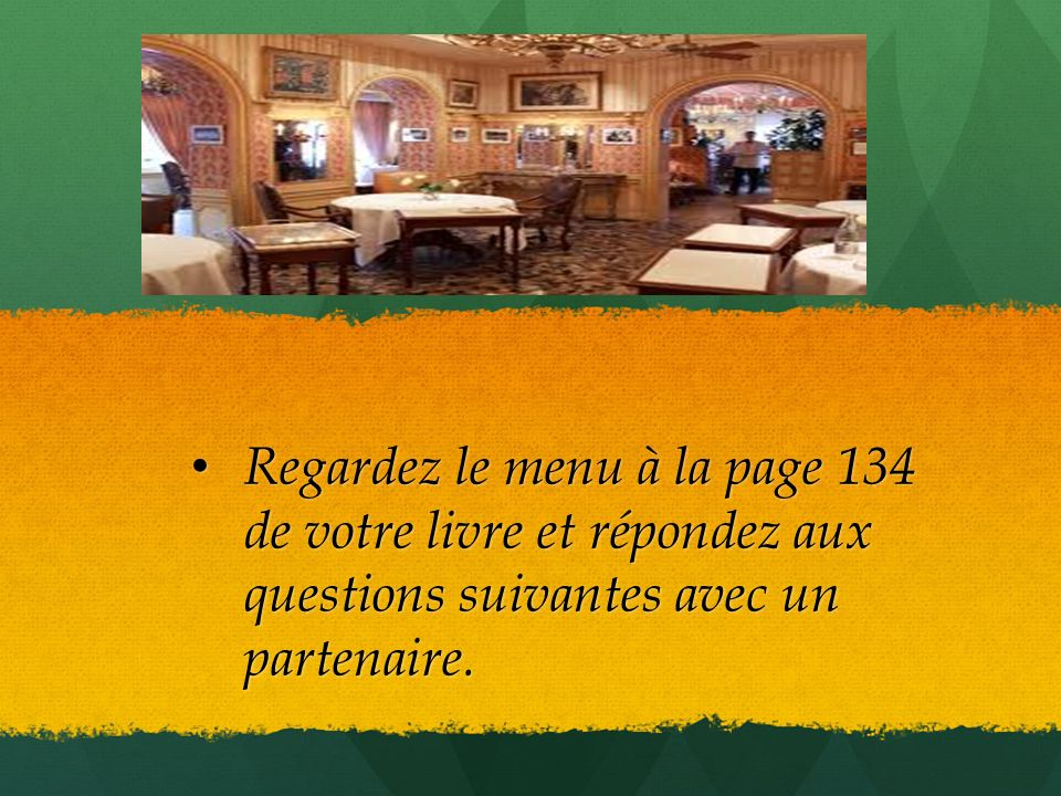 Regardez le menu à la page 134 de votre livre et répondez aux questions suivantes avec un partenaire. Regardez le menu à la page 134 de votre livre et