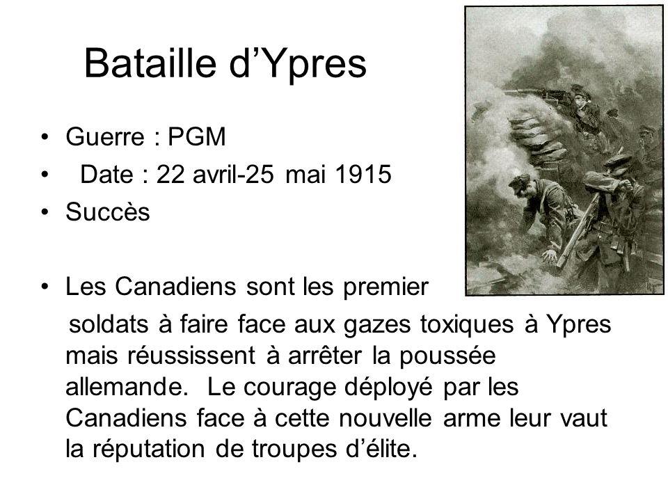 Bataille dYpres Guerre : PGM Date : 22 avril-25 mai 1915 Succès Les Canadiens sont les premier soldats à faire face aux gazes toxiques à Ypres mais ré