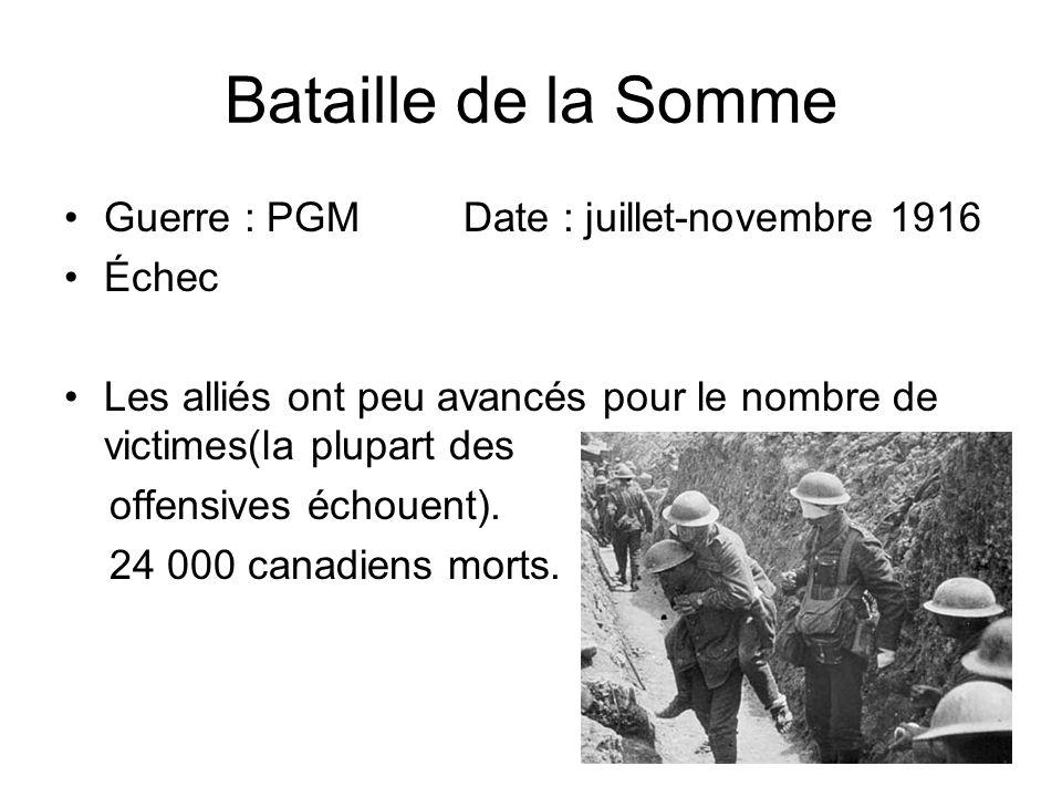 Bataille de la Somme Guerre : PGM Date : juillet-novembre 1916 Échec Les alliés ont peu avancés pour le nombre de victimes(la plupart des offensives é