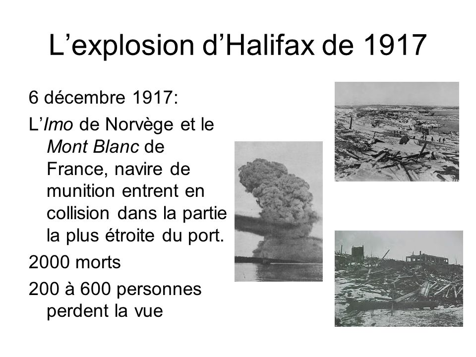 Lexplosion dHalifax de 1917 6 décembre 1917: LImo de Norvège et le Mont Blanc de France, navire de munition entrent en collision dans la partie la plu