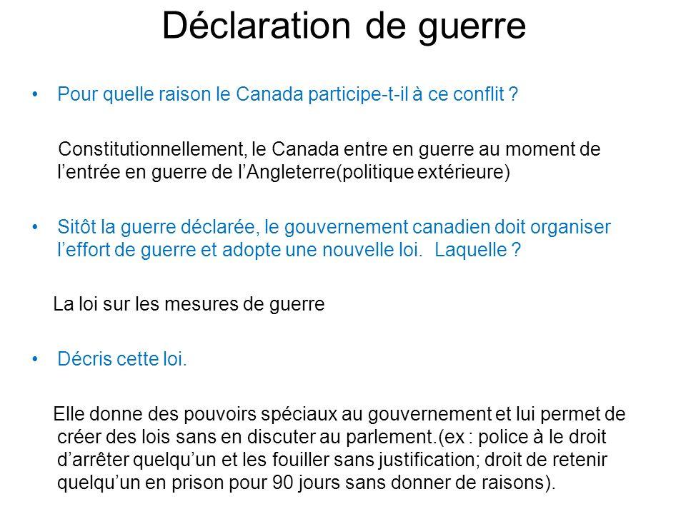 Déclaration de guerre Pour quelle raison le Canada participe-t-il à ce conflit ? Constitutionnellement, le Canada entre en guerre au moment de lentrée