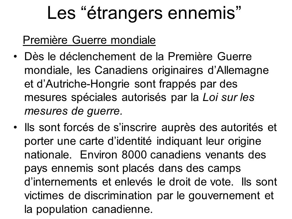 Les étrangers ennemis Première Guerre mondiale Dès le déclenchement de la Première Guerre mondiale, les Canadiens originaires dAllemagne et dAutriche-