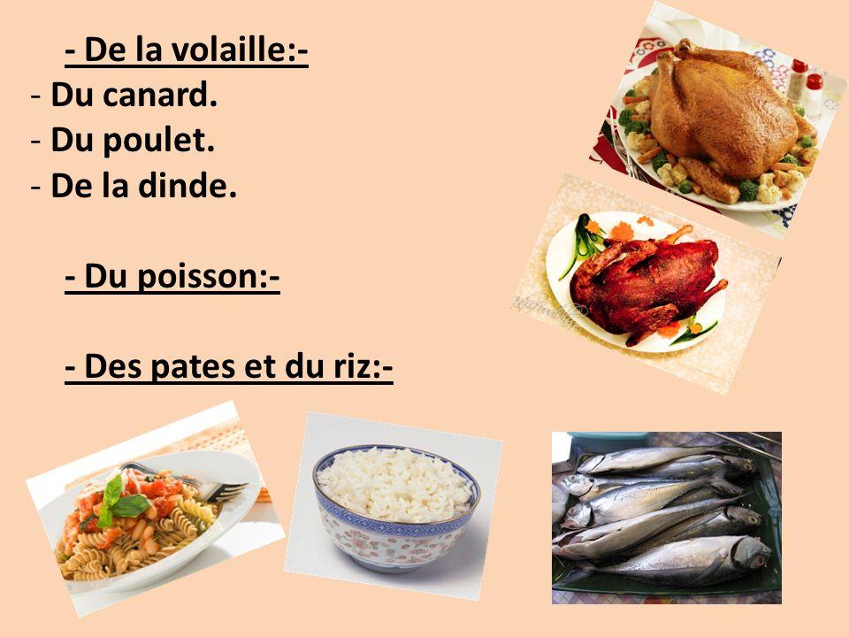 - De la volaille:- - Du canard. - Du poulet. - De la dinde. - Du poisson:- - Des pates et du riz:-