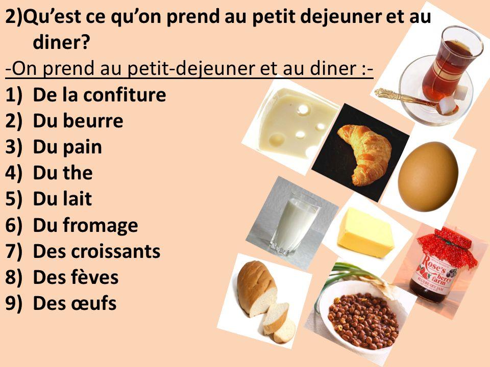 2)Quest ce quon prend au petit dejeuner et au diner? -On prend au petit-dejeuner et au diner :- 1)De la confiture 2)Du beurre 3)Du pain 4)Du the 5)Du