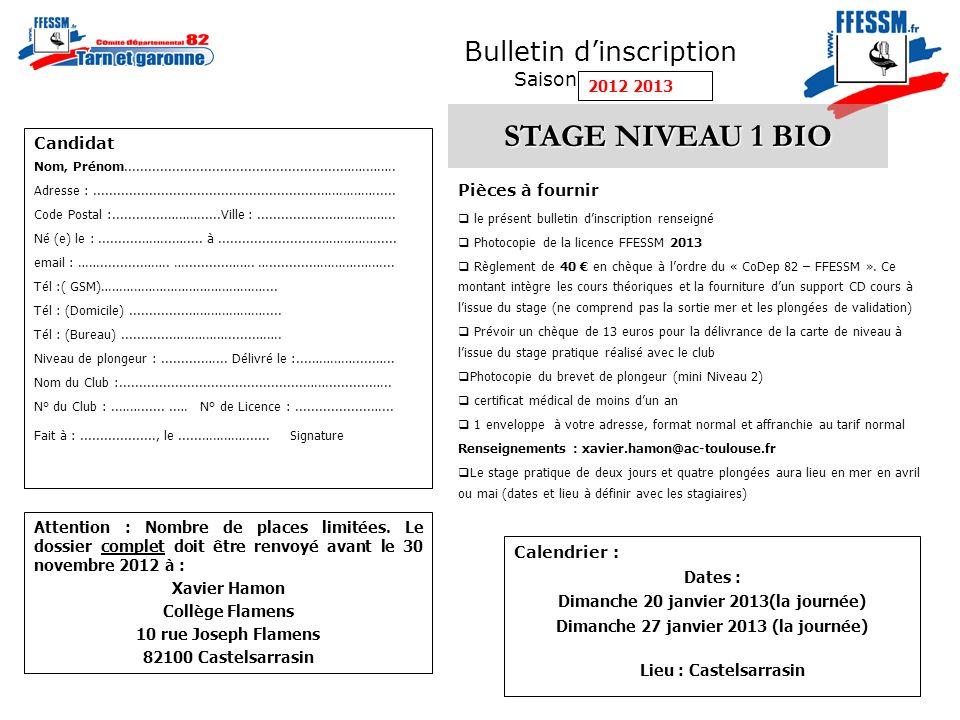 Bulletin dinscription Saison 2009/2010 STAGE NIVEAU 1 BIO Pièces à fournir le présent bulletin dinscription renseigné Photocopie de la licence FFESSM 2013 Règlement de 40 en chèque à lordre du « CoDep 82 – FFESSM ».