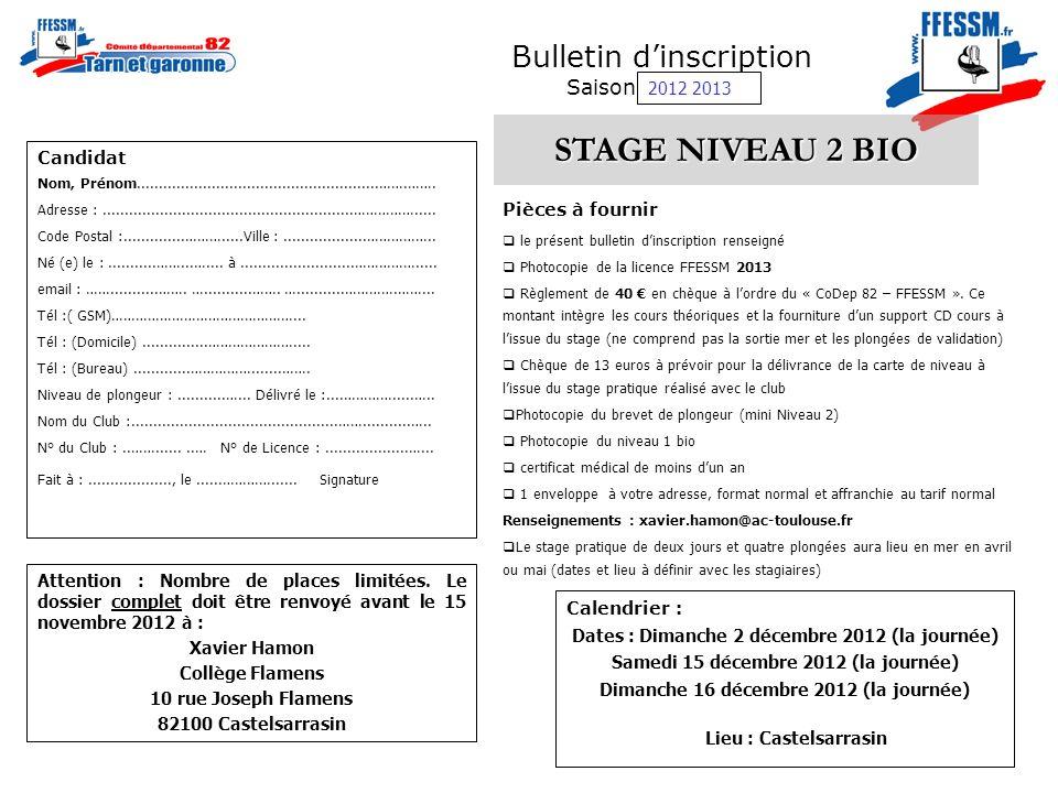Bulletin dinscription Saison 2009/2010 STAGE NIVEAU 2 BIO Pièces à fournir le présent bulletin dinscription renseigné Photocopie de la licence FFESSM 2013 Règlement de 40 en chèque à lordre du « CoDep 82 – FFESSM ».