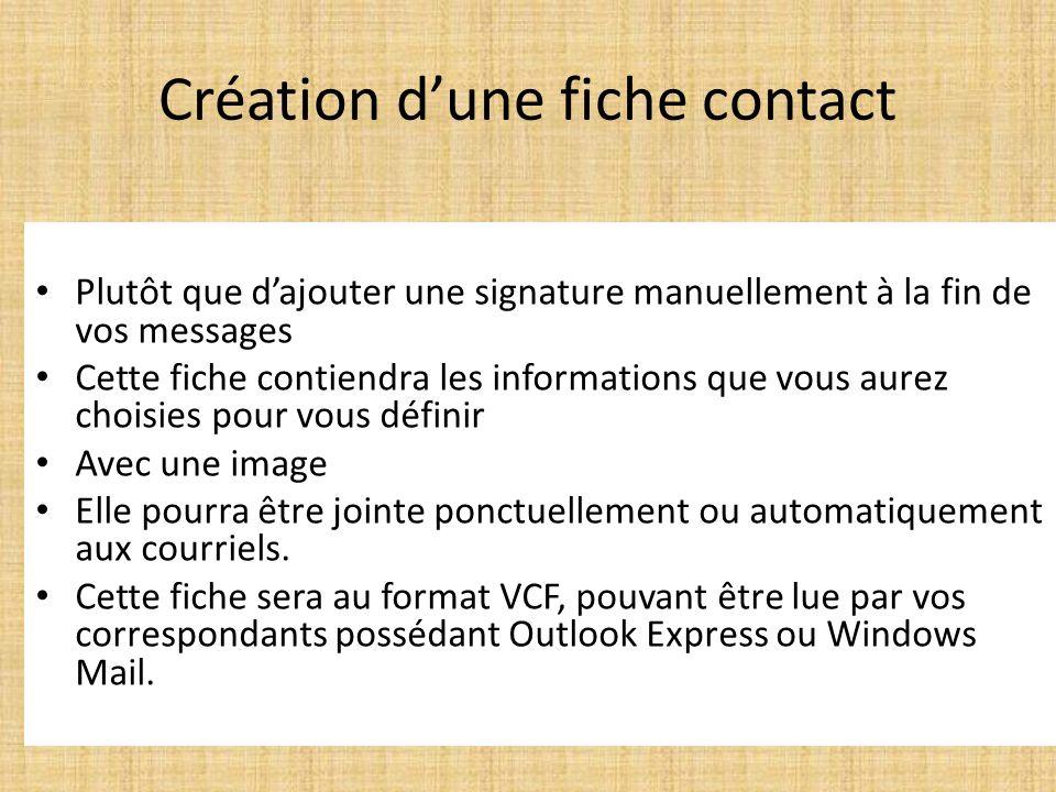 Création dune fiche contact Plutôt que dajouter une signature manuellement à la fin de vos messages Cette fiche contiendra les informations que vous aurez choisies pour vous définir Avec une image Elle pourra être jointe ponctuellement ou automatiquement aux courriels.